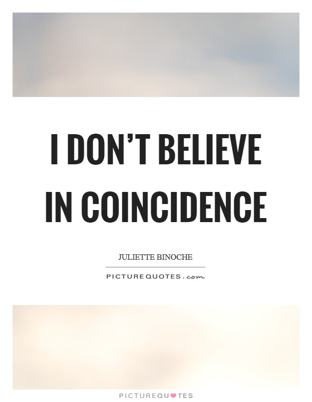 I don't believe in coincidence Picture Quote #1