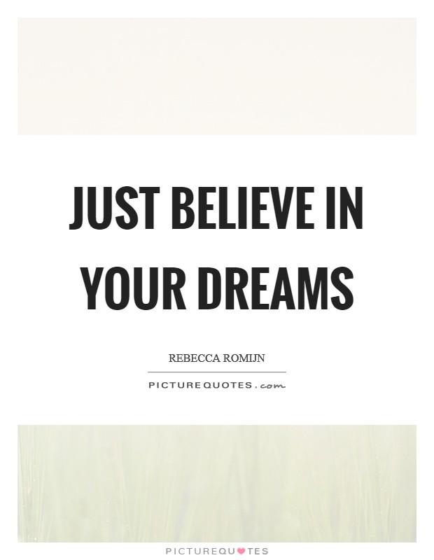 Just believe in your dreams Picture Quote #1