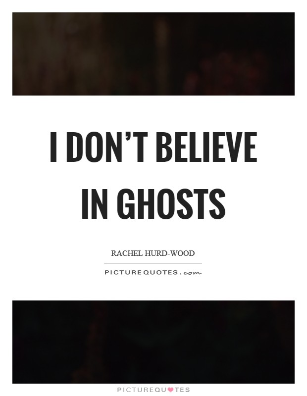 I don't believe in ghosts Picture Quote #1