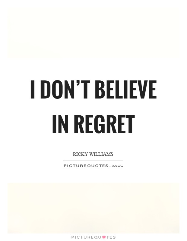 I don't believe in regret Picture Quote #1