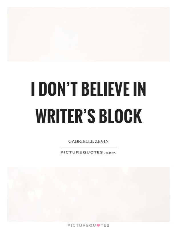 I don't believe in writer's block Picture Quote #1