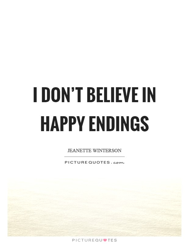 I don't believe in happy endings Picture Quote #1