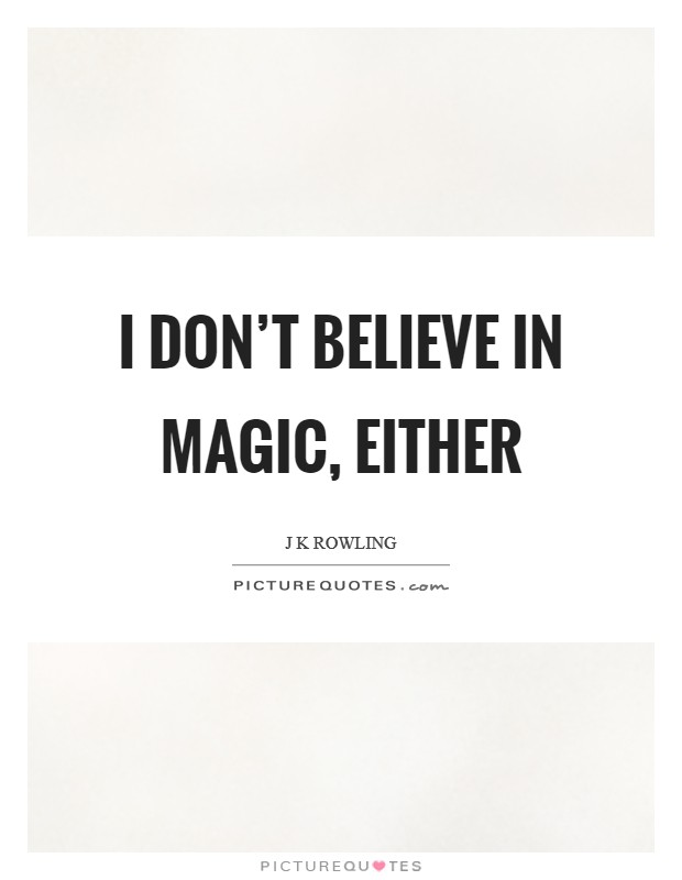 I don't believe in magic, either Picture Quote #1