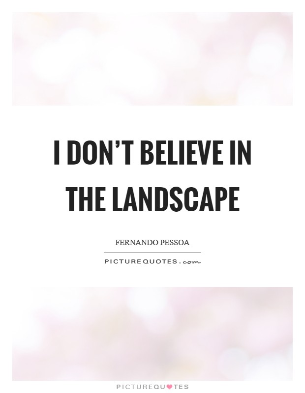 I don't believe in the landscape Picture Quote #1