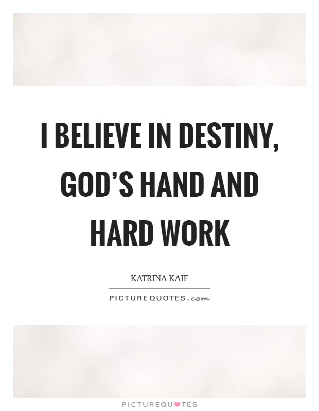I believe in destiny, God's hand and hard work Picture Quote #1