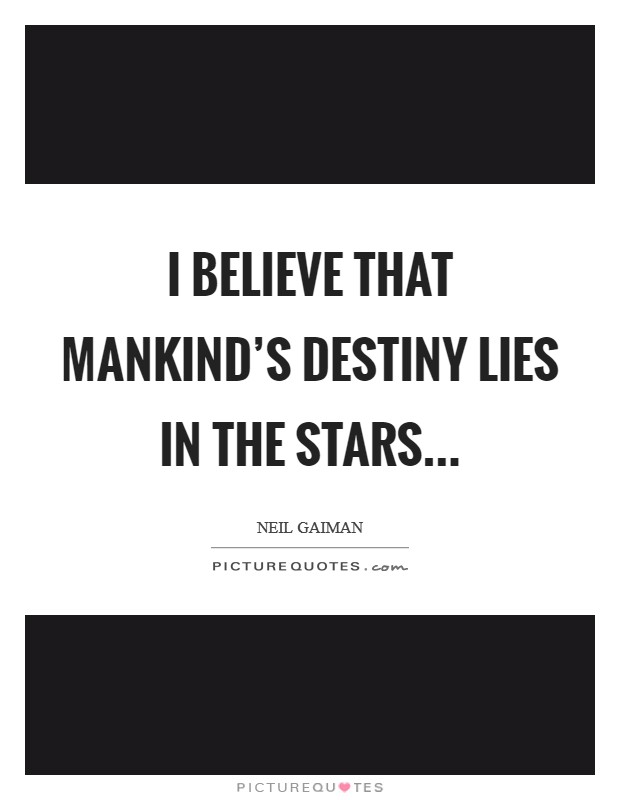 I believe that mankind's destiny lies in the stars Picture Quote #1