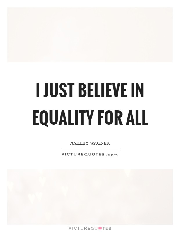 I just believe in equality for all | Picture Quotes