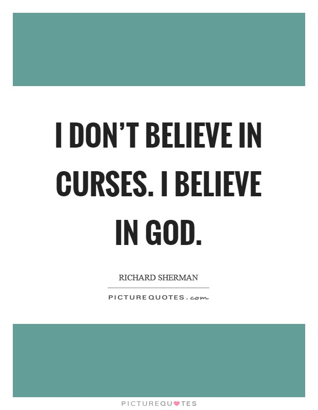 I don't believe in curses. I believe in God Picture Quote #1