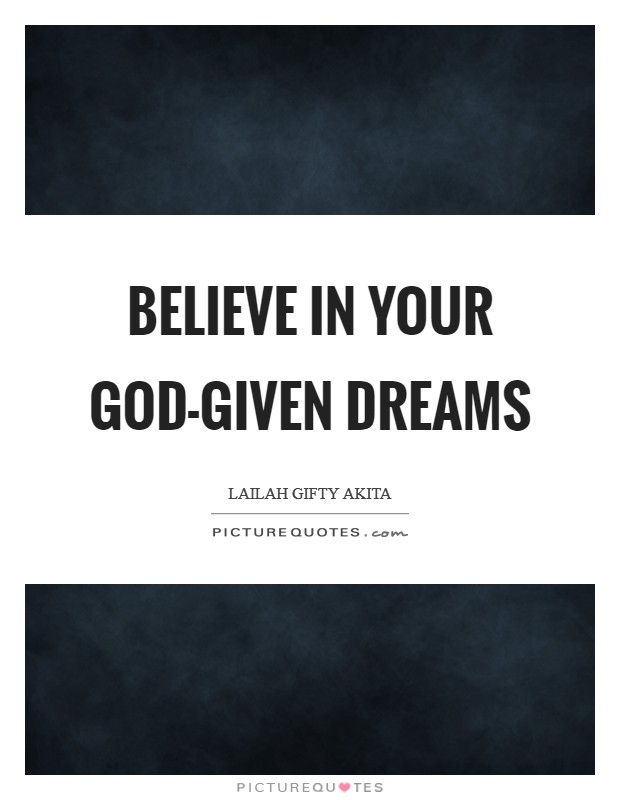 Believe in your God-given dreams Picture Quote #1