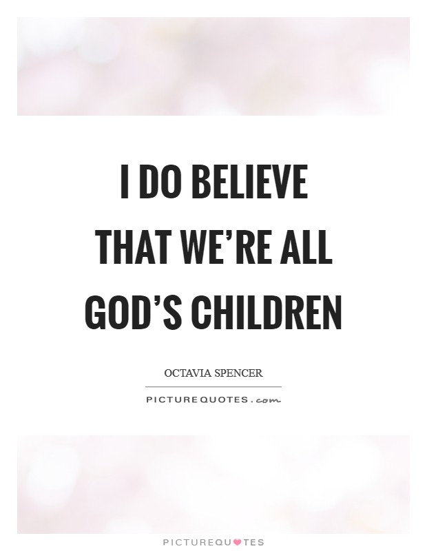 I do believe that we're all God's children Picture Quote #1