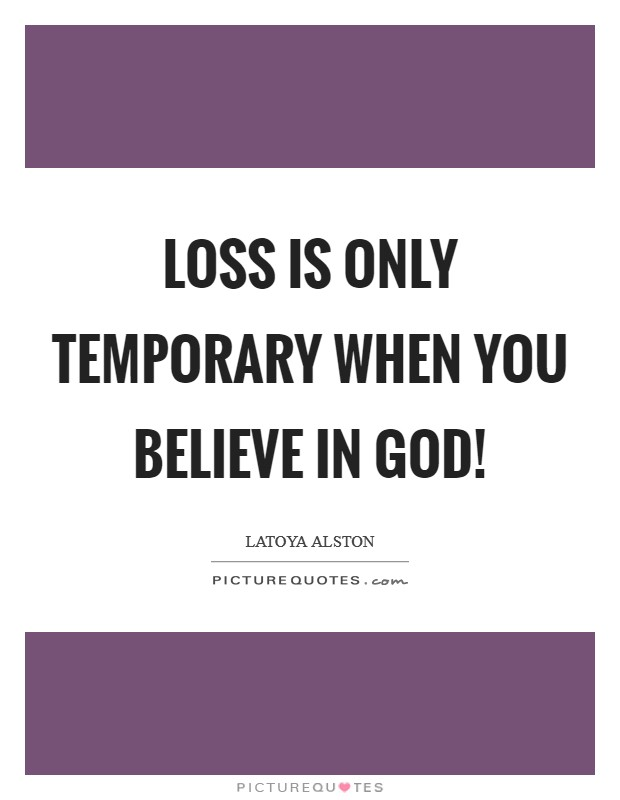 Loss is only temporary when you believe in God! Picture Quote #1