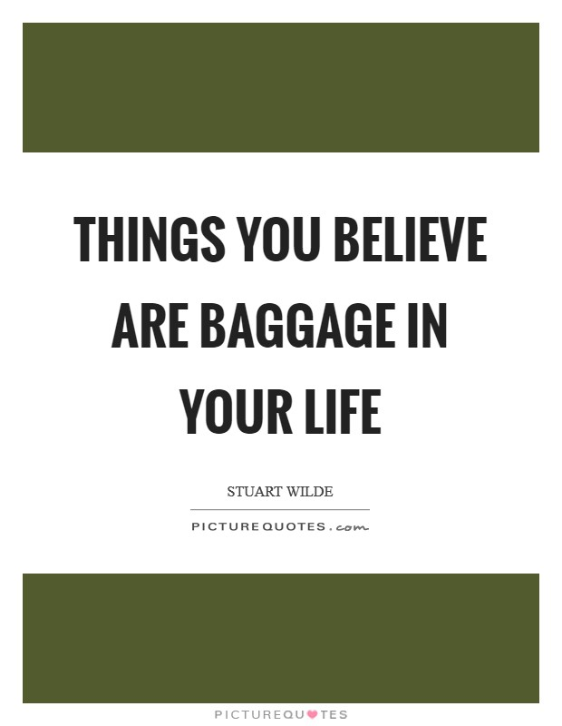 Things you believe are baggage in your life Picture Quote #1