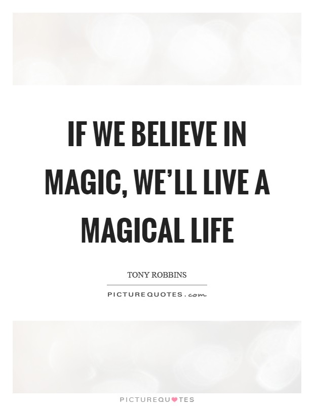 If we believe in magic, we'll live a magical life Picture Quote #1