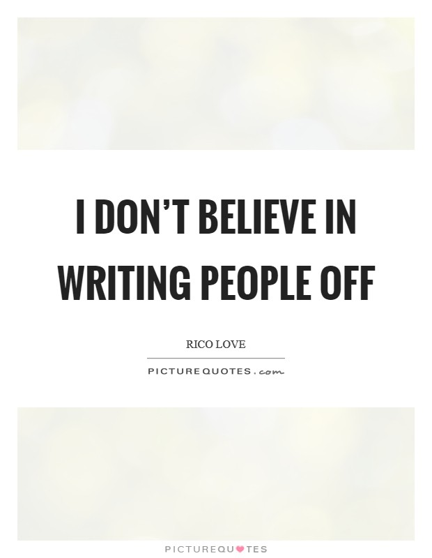 I don't believe in writing people off Picture Quote #1