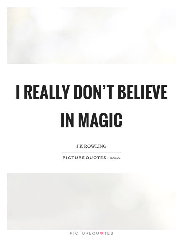 I really don't believe in magic Picture Quote #1