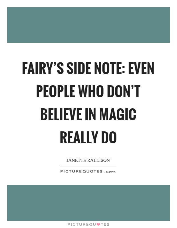 Fairy's side note: Even people who don't believe in magic really do Picture Quote #1