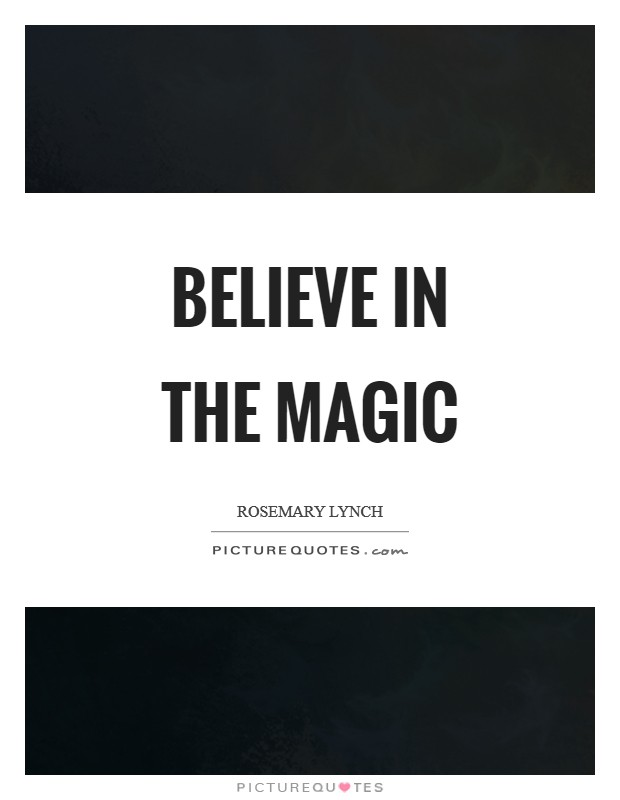 Believe in the magic Picture Quote #1