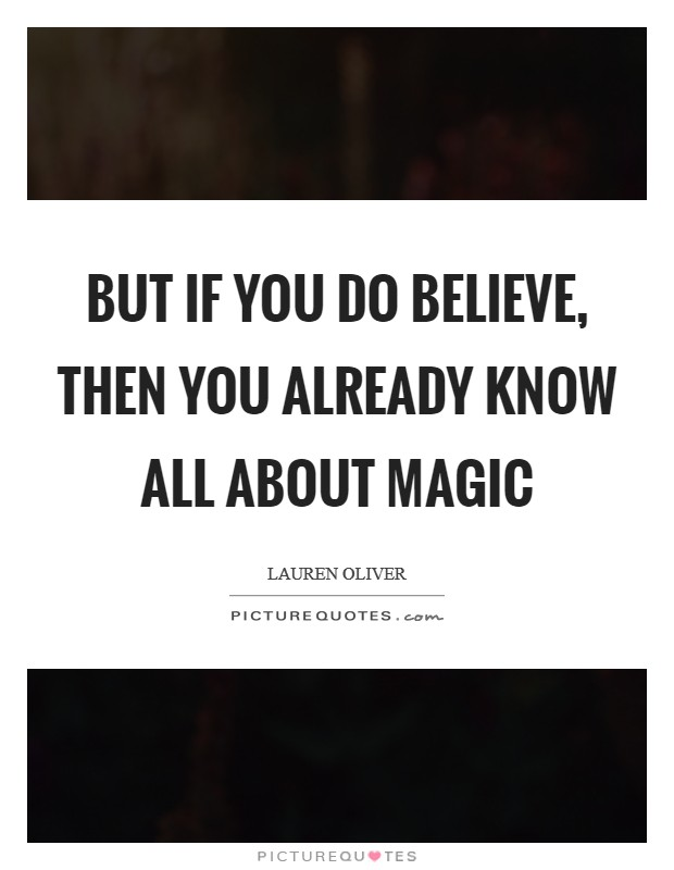 But if you do believe, then you already know all about magic Picture Quote #1