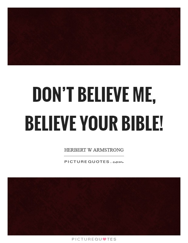 Don't believe me, believe your Bible! Picture Quote #1