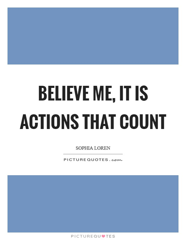 Believe me, it is actions that count Picture Quote #1