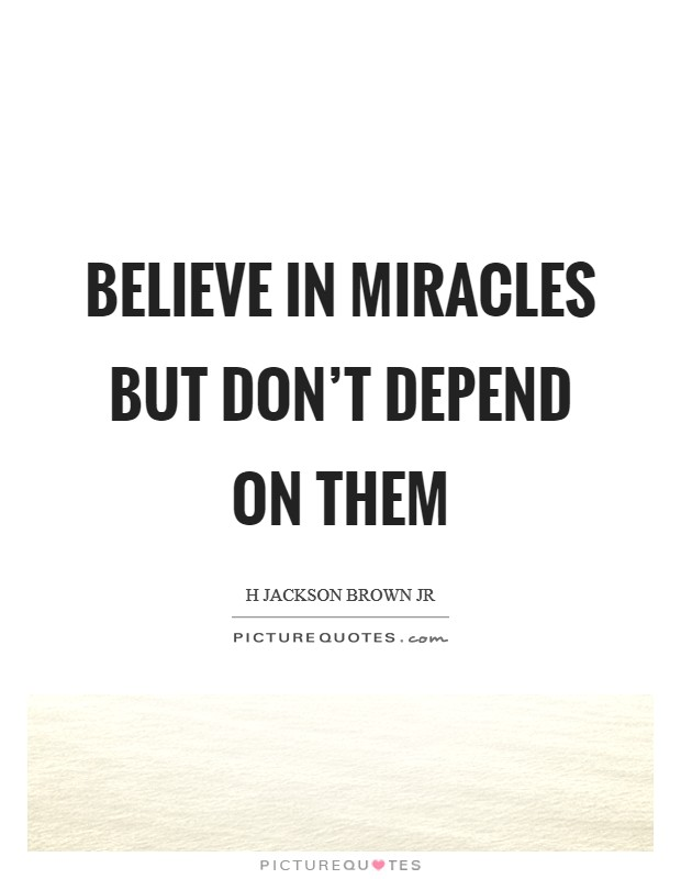 Believe in miracles but don't depend on them Picture Quote #1