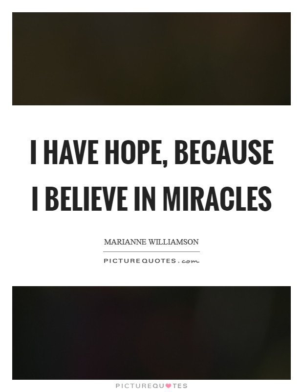I have hope, because I believe in miracles Picture Quote #1