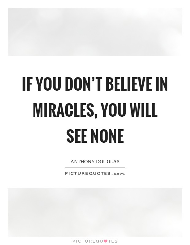 If you don't believe in miracles, you will see none Picture Quote #1