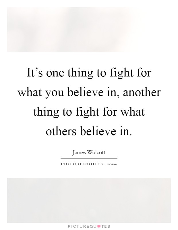 It's one thing to fight for what you believe in, another thing to fight for what others believe in Picture Quote #1