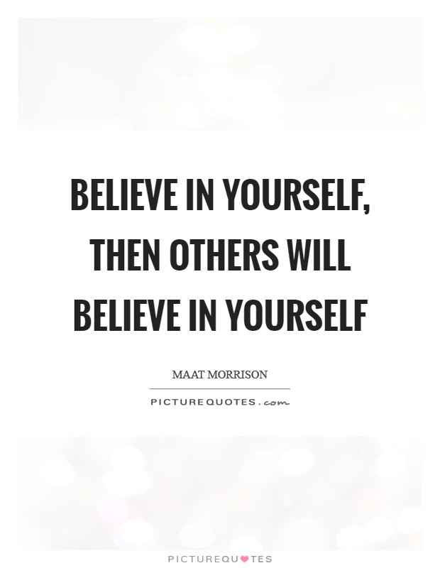 Believe in yourself, then others will believe in yourself Picture Quote #1