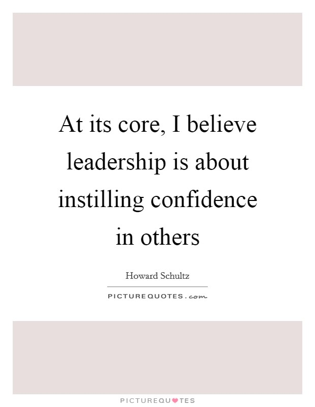 At its core, I believe leadership is about instilling confidence in others Picture Quote #1