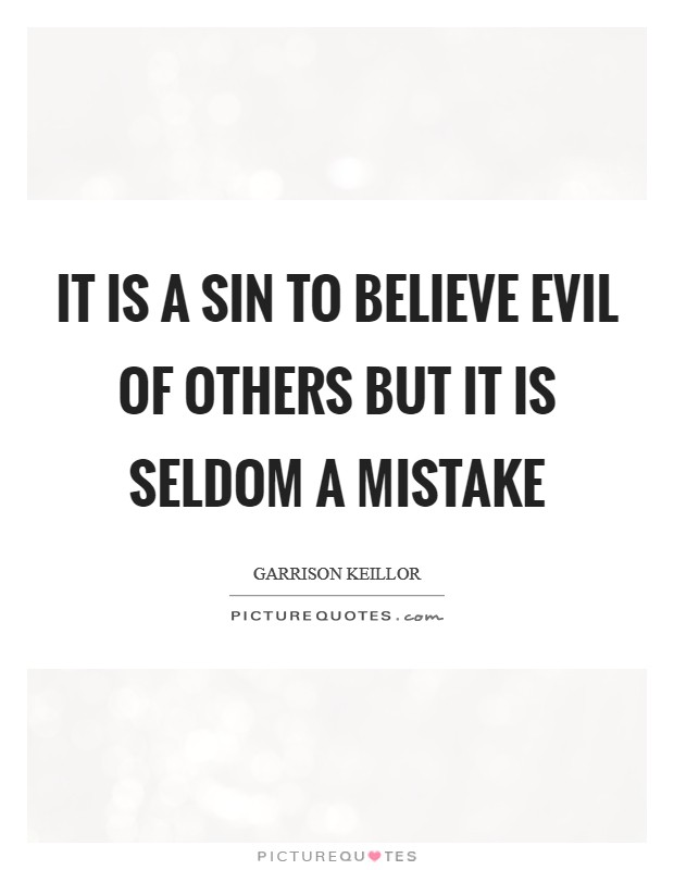 It is a sin to believe evil of others but it is seldom a mistake Picture Quote #1
