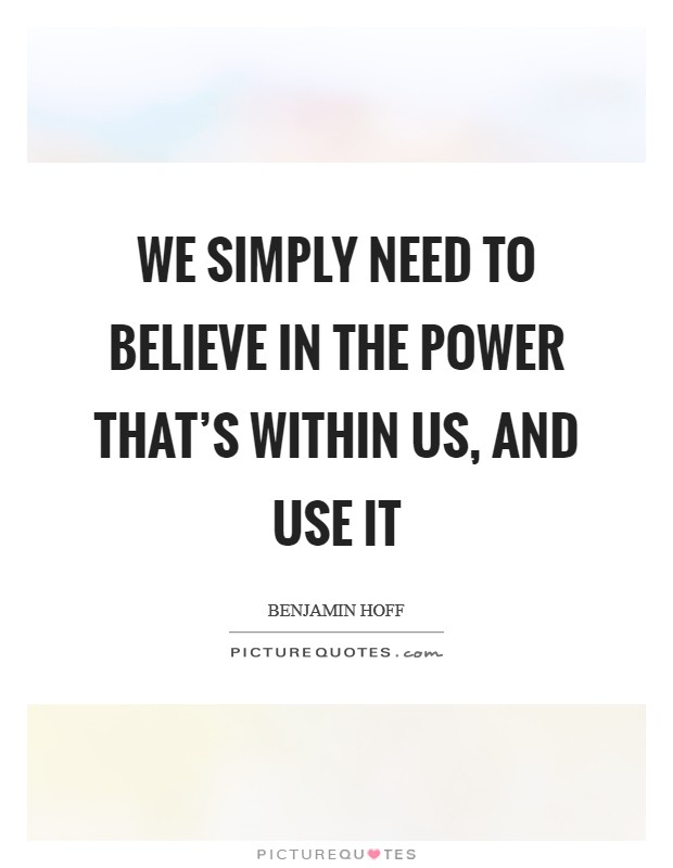 We simply need to believe in the power that's within us, and use it Picture Quote #1