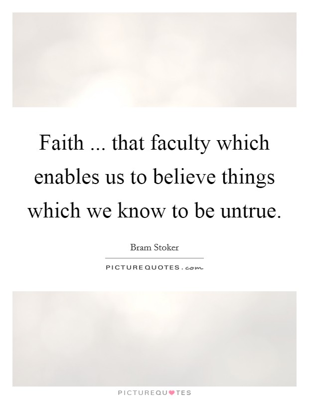 Faith ... that faculty which enables us to believe things which we know to be untrue Picture Quote #1