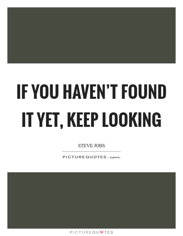 If you haven't found it yet, keep looking Picture Quote #1