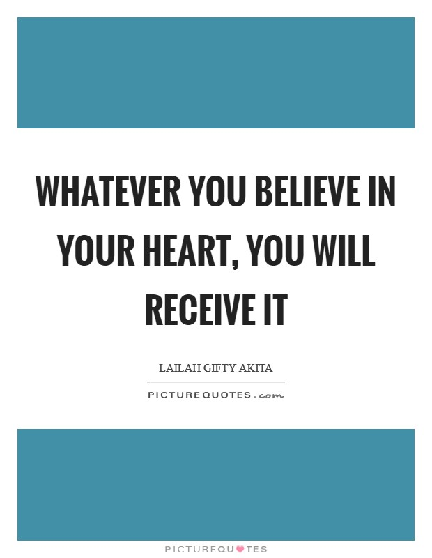 Whatever you believe in your heart, you will receive it Picture Quote #1