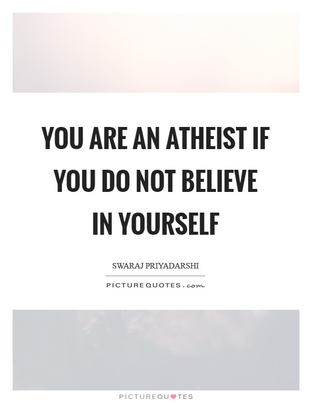 You are an atheist if you do not believe in yourself Picture Quote #1