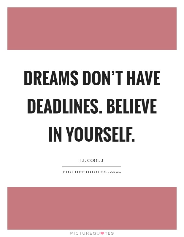 Dreams don't have deadlines. Believe in yourself Picture Quote #1