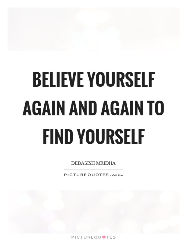 Believe yourself again and again to find yourself Picture Quote #1