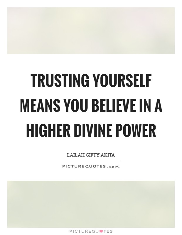 Trusting yourself means you believe in a higher divine power Picture Quote #1