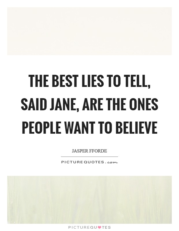 The best lies to tell, said Jane, are the ones people want to believe Picture Quote #1
