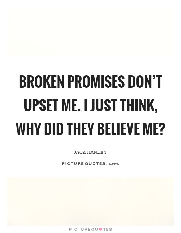 Broken promises don't upset me. I just think, why did they believe me? Picture Quote #1
