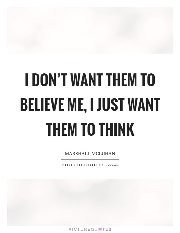 I don't want them to believe me, I just want them to think Picture Quote #1