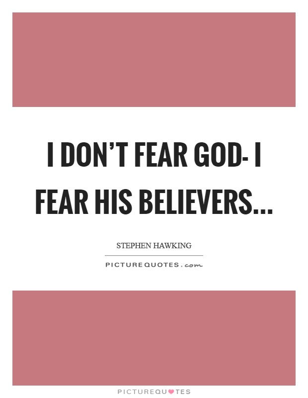 I don't fear God- I fear His believers Picture Quote #1