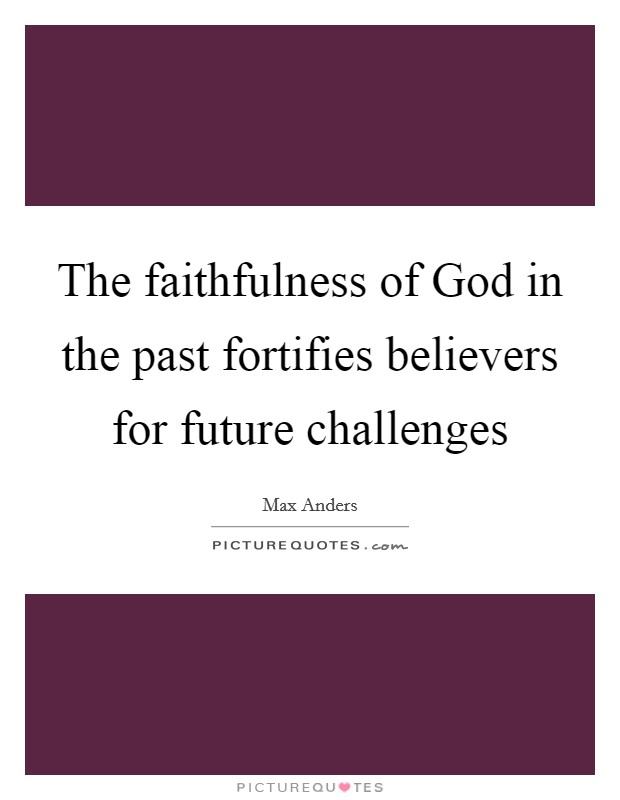The faithfulness of God in the past fortifies believers for future challenges Picture Quote #1