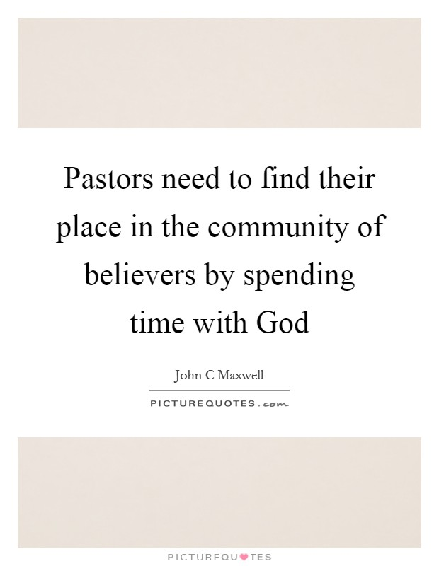 Pastors need to find their place in the community of believers by spending time with God Picture Quote #1