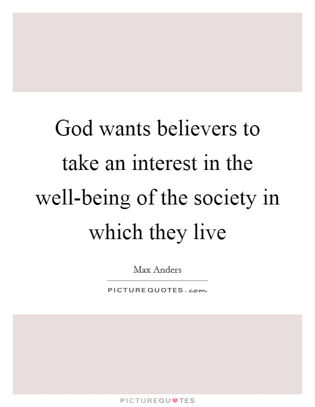 God wants believers to take an interest in the well-being of the society in which they live Picture Quote #1