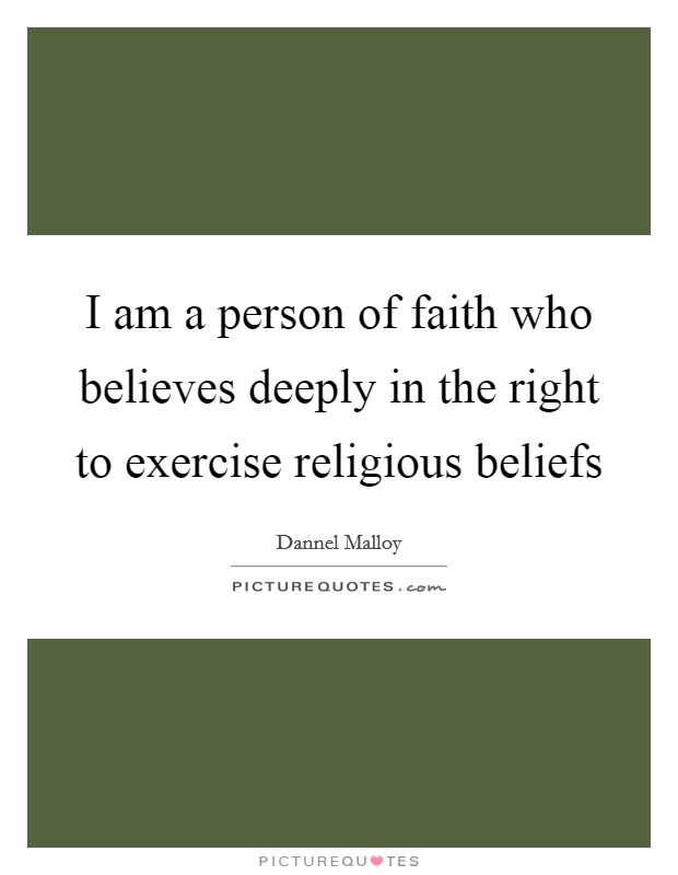 I am a person of faith who believes deeply in the right to exercise religious beliefs Picture Quote #1