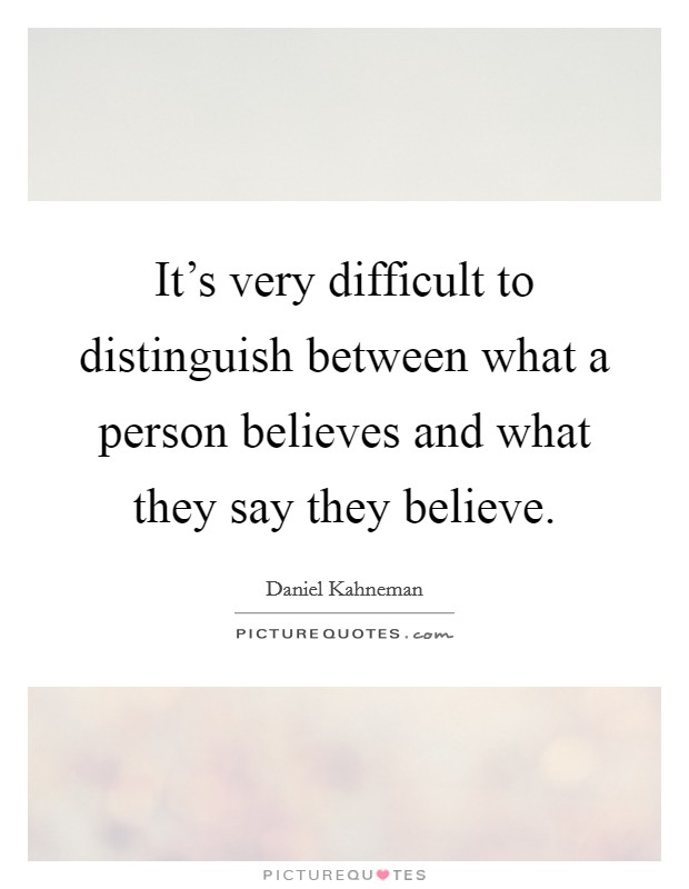 It's very difficult to distinguish between what a person believes and what they say they believe Picture Quote #1