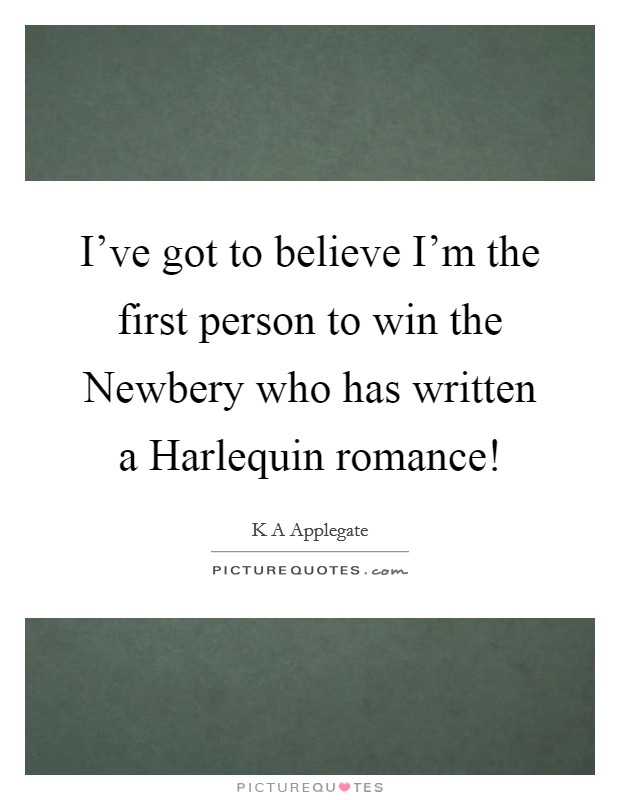 I've got to believe I'm the first person to win the Newbery who has written a Harlequin romance! Picture Quote #1