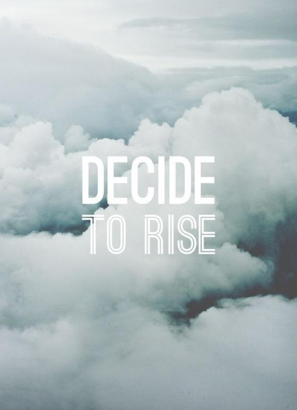 Decide to rise Picture Quote #1
